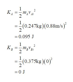 КА 2 1 극(0.247kg)(0.88m/s)' =0.095 J 1 KB 2 1 (0.375kg) (0) 2 =0 J