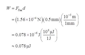 W = Fd 103m (1.56x10 N)(0.5mm) mm 106 J J 1J 0.078 x 10 0.078 J