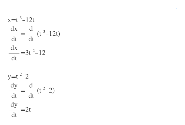 x=t 3-12t dx (t 3-12t) dt dt dx =3t 2-12 dt y=t?-2 dy (t 2-2) dt dt dy =2t dt