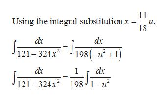 11 Using the inte gral substitution x u 18 dx 198(-u21 121-324r dx dx 1 121-324x2 198 1-u