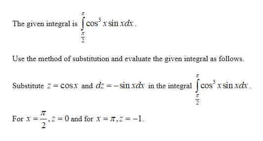 The given integral iscos' x sinxdx Use the method of substitution and evaluate the given integral as follows Substitute Z cos.x and dz =-sinxdx in the integral |cos' x sin xdx 0 and for x T, Z = -1. For -.Z = 2