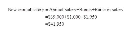 New annual sal ary Annual salary+Bonus+Rai se in salary -S39,000+S1,000+S1,950 =S41,950