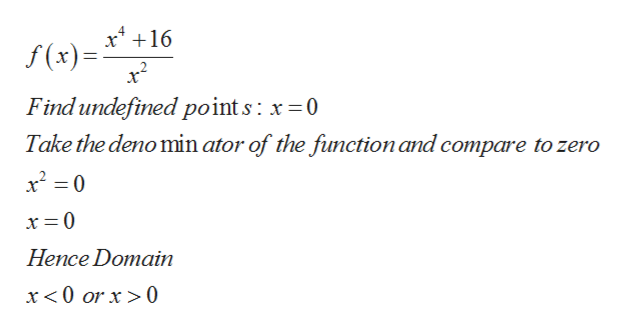 x16 f(x) Find undefined point s x0 Take the deno min ator of the function and compare to zero x20 x= 0 Hence Domain x 0 or x>0