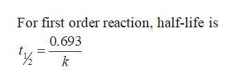 For first order reaction, half-life is 0.693 k