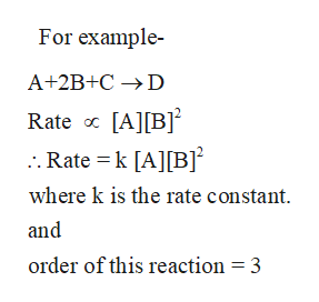 For example A+2B+C D Rate [A[B . Rate k [A] [B] where k is the rate constant and order of this reaction = 3