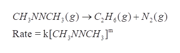 CH,NNCH (g)>C,H(g)+N2(g) Rate k[CH NNCH ]