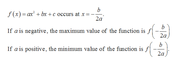 b f(x)ax bx +c occurs at x = 2a b If a is negative, the maximum value of the function is f 2a b If a is positive, the minimum value of the function is f 2a