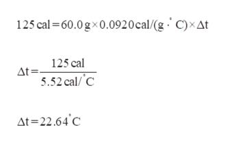 125 cal 60.0 gx0.0920cal/(g C)xAt At= 125cal 5.52 cal/C At 22.64 C