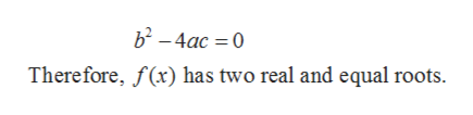 b2-4ac 0 Therefore, f(x) has two real and equal roots.