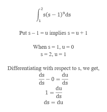 2 s(s 1)9ds Put s 1u implies s = u 1 When s 1, u= 0 s 2, u 1 Differentiating with respect to s, we get, ds du 0 = ds du ds ds ds du