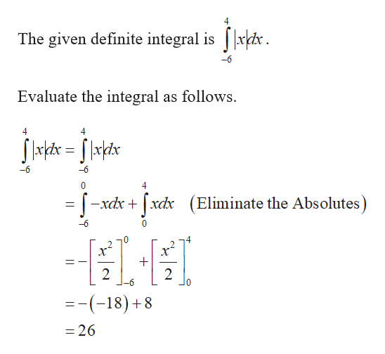 The given definite integral is|xx Evaluate the integral as follows. 4 4 -6 4 Eliminate the Abs olutes) | -хах + [xаx 0 2 х* x 2 2 -(-18)+8 =26