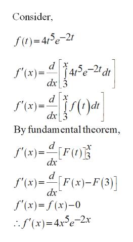 Consider )=45e-21 J4re-2t dt f'(x) dx 3 dx f'(x)= dx By fundamental theorem f'x)F() dx d f'(x) [F(x)-F(3) f'(x)f(x)-0 (x)4e-2x