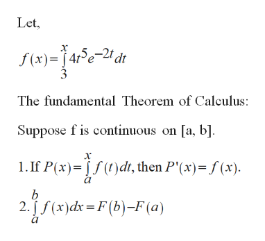 Let, х 45e-21 dt f(x)4 The fundamental Theorem of Calculus Suppose fis continuous on [a, b] 1. If P(x) )dt, then P'(x)=f(x) b 2.f(x)dx=F(b)-F (a)