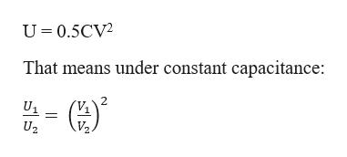U 0.5CV2 That means under constant capacitance: U1 = U2