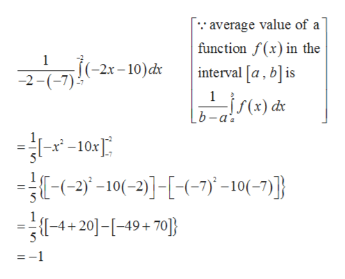 average value of a function f(x) in the 1 (-2x-10)dx interval [a, bis -2 1 f(x) dx b -a 10: 2-10(-2)7-10(-7)} -4+20]-[-49+70} :-1