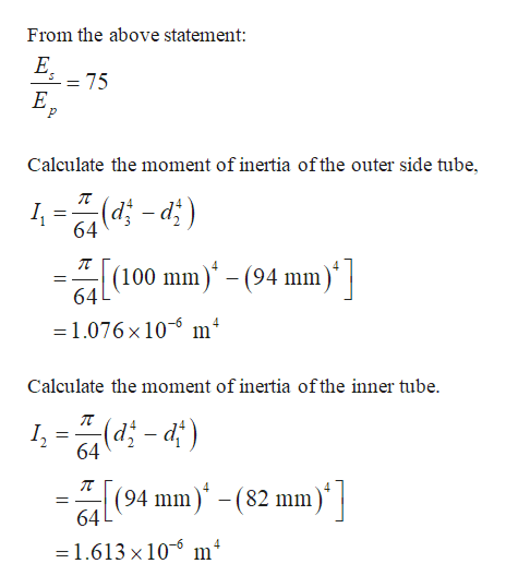 From the above statement: E, 75 E Calculate the moment of inertia ofthe outer side tube (;p-p) nm)' - (94 mm 64 64 1.076x 10-6 m4 Calculate the moment of inertia ofthe inner tube 64 n)'] m)-(82 mm (94 mm 64 =1.613 x 10 m4