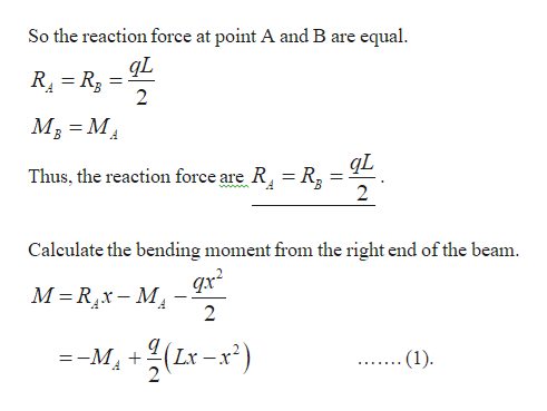 So the reaction force at point A and B are equal gL R R3 2 М, %3 М, Thus, the reaction force are R R3 Calculate the bending moment from the right end of the beam M Rx- M 2 -- М, + (Lx .(1) 2 (ck-x7)7