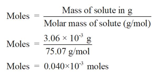 Mass of solute in g Moles Molar mass of solute (g/mol) 3.06 х 103 Moles 75.07 g/mol 0.040x103 moles Moles