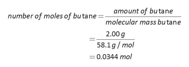 amount of butane number of moles of butane molecular mass butane 2.00g 58.1g/mol =0.0344 mol