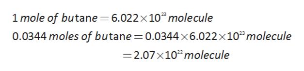"1 mole of butane 6.022 x 10""mole cule 0.0344 moles of butane 0.0344 x6.022 x 102molecule =2.07x102molecule"