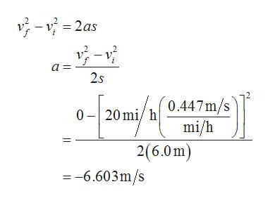 -v 2as a = 2s 020mi/h0.447m/s mi/h 2(6.0m) -6.603m/s |