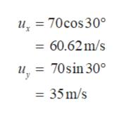 70cos 30° = 60.62m/s u = 70sin 30° 35m/s