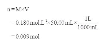 n MxV 1L 0.180mol.Lx50.00 mLx- 1000mL =0.009mol