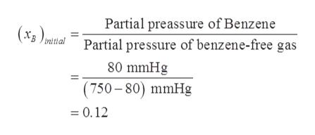 Partial preassure of Benzene Partial pressure of benzene-free gas (x3 ) initial 80 mmHg (750-80) mmHg =0.12