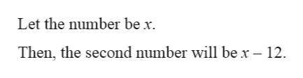 Let the number be x Then, the second number will be x- 12