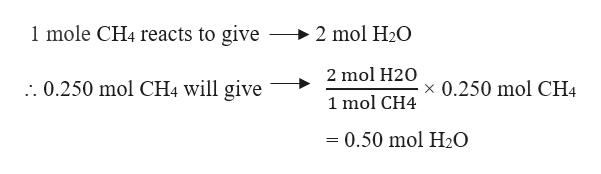 1 mole CH4 reacts to give 2 mol H2O 2 mol H20 : 0.250 mol CH4 will give 0.250 mol CH4 1 mol CH4 = 0.50 mol H20