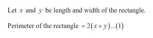 Let x and y be length and width of the rectangle. Perimeter of the rectangle = 2(x+ y)..(1)