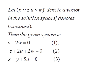 Let (x y zuvwdenote a vector in the solution space.(' denotes transpose) Then the given system is v+2w 0 +2u2w 0 (1) (2) (3) r-y+5u 0