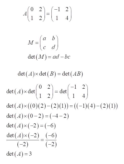 0 2 A 1 2 2 1 4 b а М c d det (M ad bc det (A) x det (B) = det (AB 0 2 det (A) x det 1 2 1 2 det 1 det (A)x ((0)(2)(2)(1)) det (A)x (0-2)(-4-2) det (A)x (-2) (-6) det (A)x (-2) (-6) (-2) ((-1)(4)-(2) (1)) (-2) det (A)3