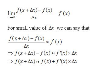 lim x +Ar)- f(x) f (x) Ax x0 For small value of Ax we can say that f(x+Ax)- f(x) f(x) Ax f(x+Ax)-f(x) f(x)x Ax f(x+Ax) f(x)+f'(x)x Ax