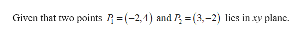 Given that two points P (-2,4) and P (3,-2) lies in xy plane