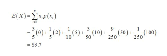 E(X)-Σxp (x) 3 (0) 3 1 (5)+(10)+ (100) 250 (2) - 10 (50) 50 250 - $3.7