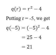 q(r) r2 -4 Putting r -5, we get q(5) 5)2 - 4 25 4 21