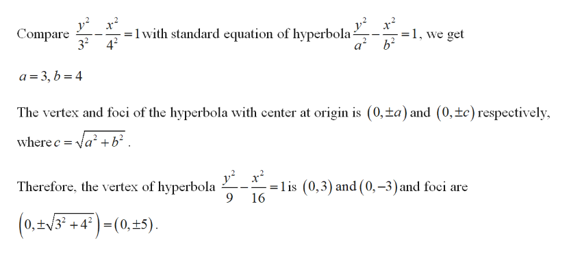 =1 with standard equation of hyperbola- a2 1, we get Compare 32 a 3, b 4 The vertex and foci of the hyperbola with center at origin is (0,ta) and (0,tc) respectively where c a +b2 . = lis (0,3) and (0,-3) and foci are 16 Therefore, the vertex of hyperbola 9 (0,#/3 +4°) =(0,+5)