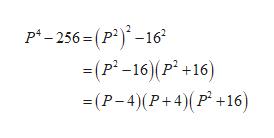 p -256= (p2)-16 (p-16)(P +16) (P-4)(P+4)(p +16)