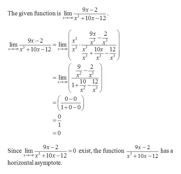 9х—2 The given function is lim хх +10х —12 9x 2 9x - 2 х lim lim 10x-12 10x 12 2 2. x = lim 10 12 1+ 0-0 1+0-0 0 1 =0 9х —2 9х — 2 =0 exist, the function 3 Since lim x 10x -12 horizontal asymptote. has a x +10x 12