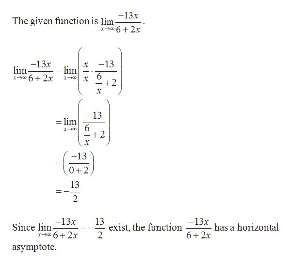 -13x The given function is lim- x-62 -13x lim x-62x x -13 lim 6 x - +2 -13 = lim X 6 +2 x -13 0+2 13 2 13 -13x -13x Since lim exist, the function 2 has a horizontal x-o62x 6+ 2x asymptote