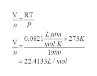 V RT nP Latn 0.0821 mol.K <273K latm = 22.4133L / mol