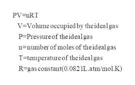 PV nRT v-Volume occupied by theidealgas PPressure of the ideal gas n number of moles of theideal gas T-temperature of theideal gas R-gas constant(0.0821L.atm/mol.K)