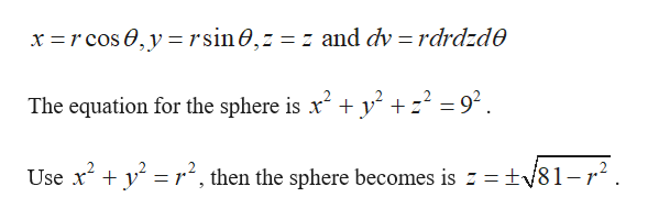 x rcos 0,y rsin0,z = z and dv = rdrdzde y? + z2 = 92 The equation for the sphere is x2 2. Use x r2, then the sphere becomes is z = tv81-r2.