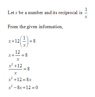 1 Let x be a number and its reciprocal is x From the given information, ***g92 x+12 12 x x2 12 x x212 8x x2-8x+12 0 CO CO