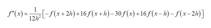 1 x 2h)+16 f(x+h)-30f(x) +16S(x-h)-f(x-2h)] (x) 12h2
