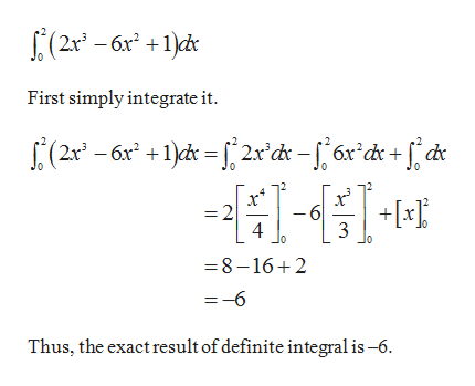 (2x -6x +1) First simply integrate it 2 4 6 + 3 =8-16 2 =-6 Thus, the exact result of definite integral is-6