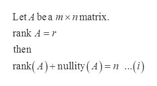 Let A be a mxn matrix rank A r then rank(A)+nullity(A)= n ...(i)
