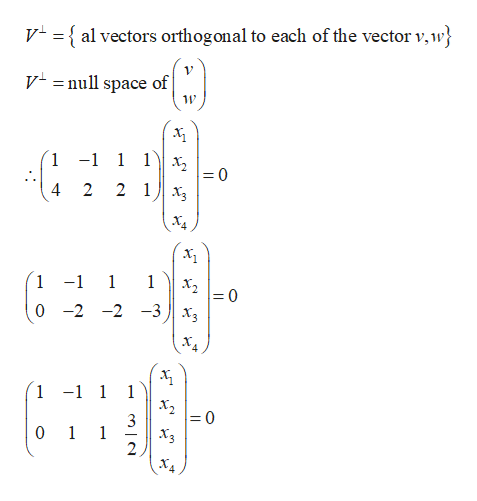 V = { al vectors orthogonal to each of the vector v,w} Vnull space of 11 1 -1 1 1 х, - 0 4 2 2 1x 1 -1 1 1 х, - 0 0-2 -2 -3x, 1 -1 1 1 х, 0 1 1 Xз ХА