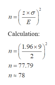 n=i E Calculation: 1.96 x 9 n= 2 n 77.79 n 78